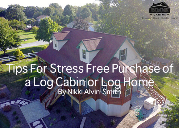 Tips For Stress Free Purchase of a Log Cabin or Log Home By Nikki Alvin-Smith