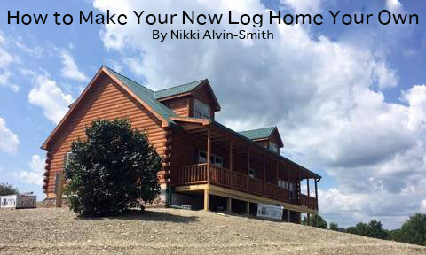 How to Make Your New Log Home Your Own By Nikki Alvin-Smith