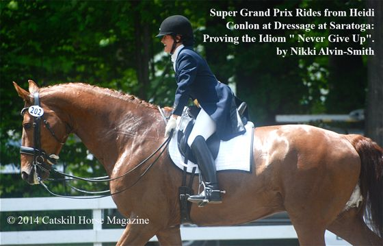 "Super Grand Prix Rides from Heidi Conlon at Dressage at Saratoga: Proving the Idiom ""Never Give Up"" by Nikki Alvin-Smith"