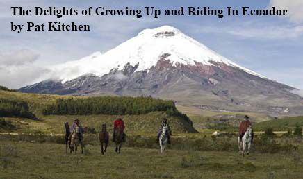 The Delights of Growing Up and Riding In Ecuador by Pat Kitchen